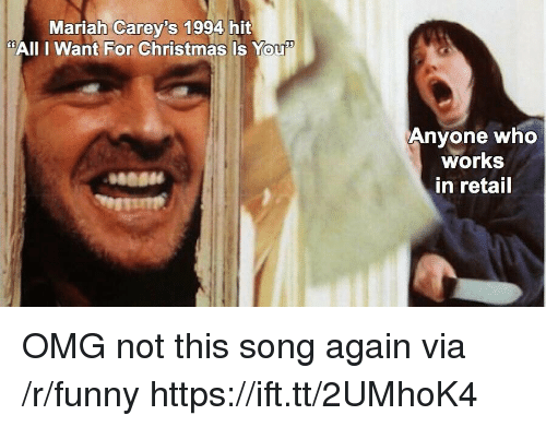 """Christmas, Funny, and Omg: Mariah Carey's 1994 hit  """"AIl I Want For Christmas Is You""""  Anyone who  works  in retail OMG not this song again via /r/funny https://ift.tt/2UMhoK4"""