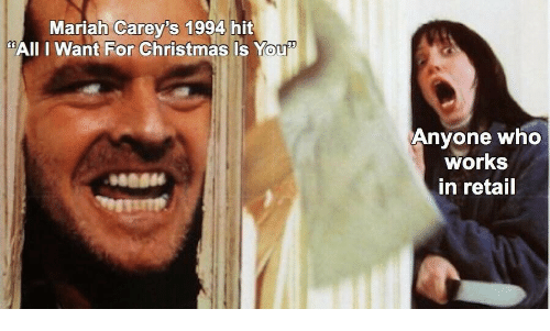 """Christmas, Retail, and Who: Mariah Carey's 1994 hit  """"AIl I Want For Christmas Is You  Anyone who  works  in retail"""
