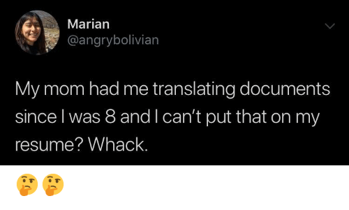 Resume, Mom, and My Mom: Marian  @angrybolivian  My mom had me translating documents  since l was 8 and l can't put that on my  resume? Whack. 🤔🤔
