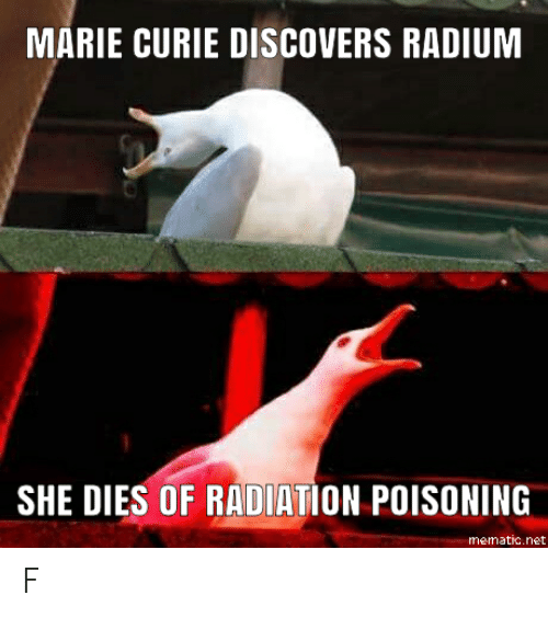 History, Net, and Marie Curie: MARIE CURIE DISCOVERS RADIUM  SHE DIES OF RADIATION POISONING  mematic.net F