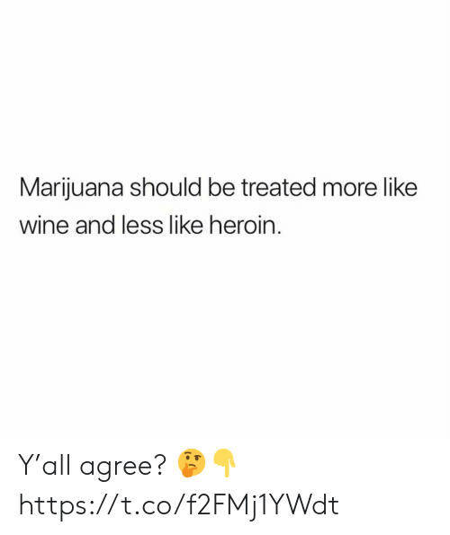 Heroin, Wine, and Marijuana: Marijuana should be treated more like  wine and less like heroin Y'all agree? 🤔👇 https://t.co/f2FMj1YWdt