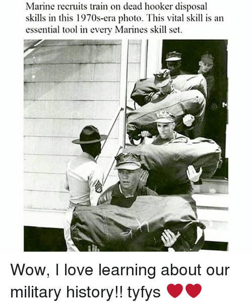 Hookers, Love, and Memes: Marine recruits train on dead hooker disposal  skills in this 1970s-era photo. This vital skill is an  essential tool in every Marines skill set. Wow, I love learning about our military history!! tyfys ❤️❤️