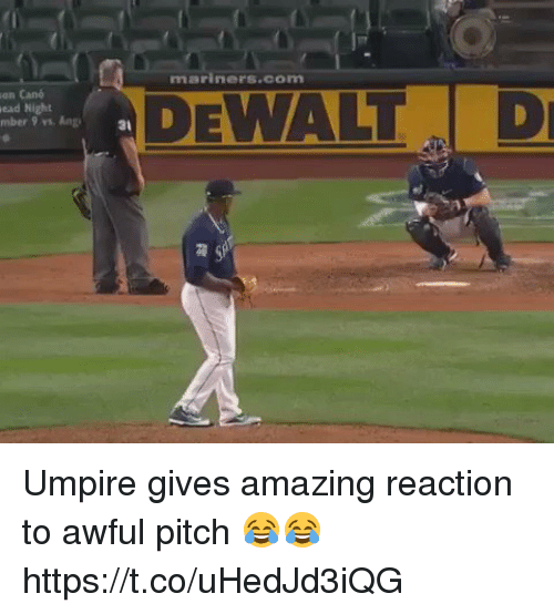 dewalt: mariners.com  an Cand  ead Night  mber 9 vs. Ang  DEWALT D  3t Umpire gives amazing reaction to awful pitch 😂😂 https://t.co/uHedJd3iQG