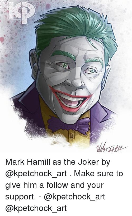Joker, Mark Hamill, and Memes: Mark Hamill as the Joker by @kpetchock_art . Make sure to give him a follow and your support. - @kpetchock_art @kpetchock_art