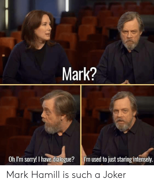 Joker, Mark Hamill, and Sorry: Mark?  Oh I'm sorry! I have dialogue?I'm used to just staring intensely. Mark Hamill is such a Joker