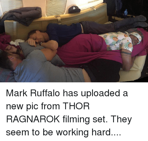 Memes, Mark Ruffalo, and Thor: Mark Ruffalo has uploaded a new pic from THOR RAGNAROK filming set. They seem to be working hard....