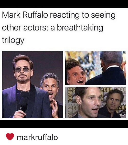 Memes, Mark Ruffalo, and 🤖: Mark Ruffalo reacting to seeing  other actors: a breathtaking  trilogy  RNA  CO ❤️ markruffalo