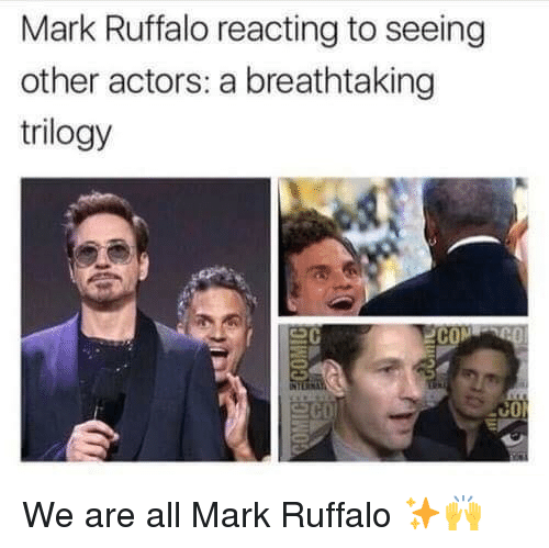 Mark Ruffalo, All, and Actors: Mark Ruffalo reacting to seeing  other actors: a breathtaking  trilogy  C0 <p>We are all Mark Ruffalo ✨🙌</p>
