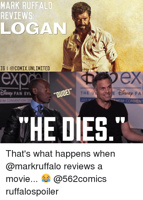 "Dude, Ex's, and Memes: MARK RUFFALO  REVIEWS  LOGAN  IG I @COMIX.UNLIMITED  ex  Deup FAN EV  ""DUDE!""  OUDE  EIM CONVENTION CE  HEIM CONVENT  HE DIES That's what happens when @markruffalo reviews a movie... 😂 @562comics ruffalospoiler"
