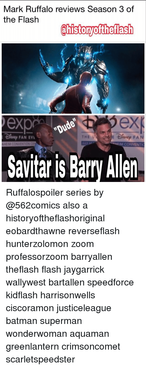 Batman, Memes, and Superman: Mark Ruffalo reviews Season 3 of  the Flash  @historyoftheflash  ex  ex  THE U  P FAN  CONVENTIC  FAN EV  M CON  Savitaris Bary Allen Ruffalospoiler series by @562comics also a historyoftheflashoriginal eobardthawne reverseflash hunterzolomon zoom professorzoom barryallen theflash flash jaygarrick wallywest bartallen speedforce kidflash harrisonwells ciscoramon justiceleague batman superman wonderwoman aquaman greenlantern crimsoncomet scarletspeedster