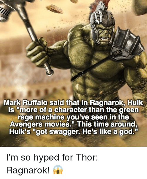 """Memes, Mark Ruffalo, and 🤖: Mark Ruffalo said that in Ragnarok, Hulk  is """"more of a character than the green  rage machine you've seen in the  Avengers movies."""" This time around,  Hulk's got swagger. He's like a god."""" I'm so hyped for Thor: Ragnarok! 😱"""