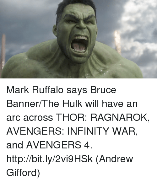 Memes, Hulk, and Mark Ruffalo: Mark Ruffalo says Bruce Banner/The Hulk will have an arc across THOR: RAGNAROK, AVENGERS: INFINITY WAR, and AVENGERS 4. http://bit.ly/2vi9HSk  (Andrew Gifford)