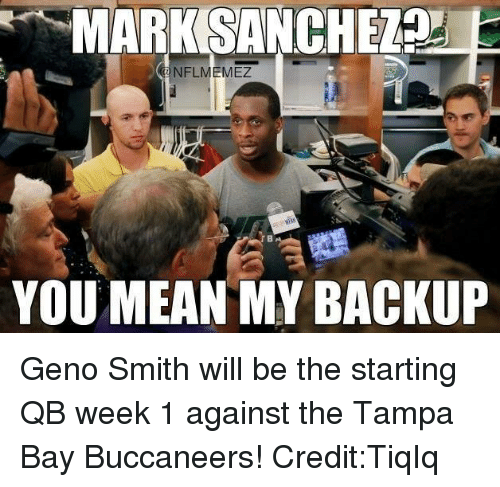 Geno Smith: MARK SANCHEZnd  NFLMEMEZ  YOU MEAN MY BACKUP Geno Smith will be the starting QB week 1 against the Tampa Bay Buccaneers!