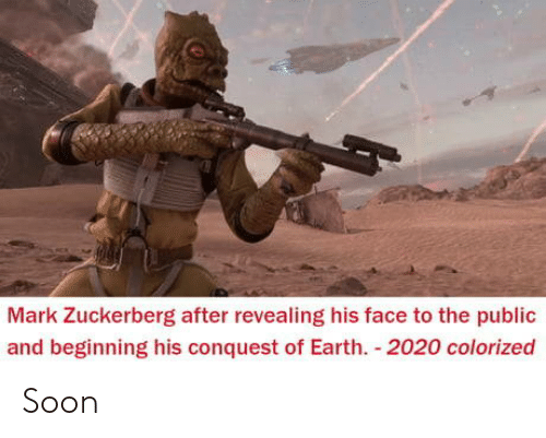 Mark Zuckerberg, Soon..., and Earth: Mark Zuckerberg after revealing his face to the public  and beginning his conquest of Earth 2020 colorized Soon