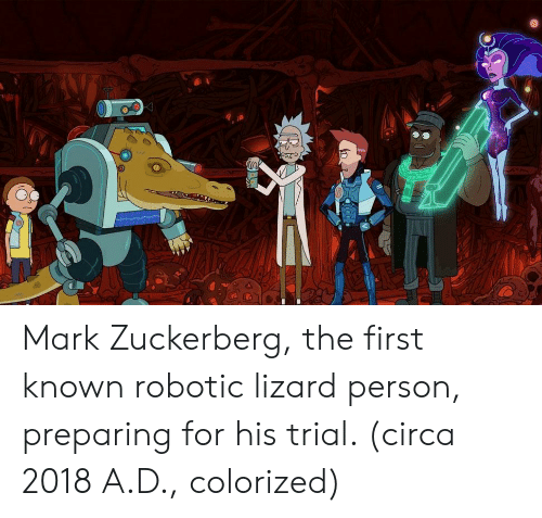 Mark Zuckerberg, Zuckerberg, and Lizard: Mark Zuckerberg, the first known robotic lizard person, preparing for his trial. (circa 2018 A.D., colorized)