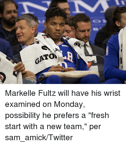"""Fresh, Twitter, and Monday: Markelle Fultz will have his wrist examined on Monday, possibility he prefers a """"fresh start with a new team,"""" per sam_amick/Twitter"""