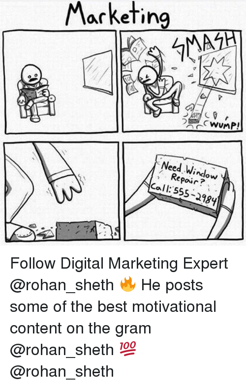 Memes, Best, and Content: Marketing  Need Window  Repair  Cl: 55-28Y Follow Digital Marketing Expert @rohan_sheth 🔥 He posts some of the best motivational content on the gram @rohan_sheth 💯 @rohan_sheth