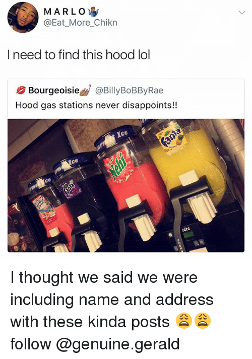 icee: MARLO.  @Eat_More_Chikn  I need to find this hood lol  Bourgeoisie@BillyBoBByRae  Hood gas stations never disappoints!!  Ice I thought we said we were including name and address with these kinda posts 😩😩follow @genuine.gerald