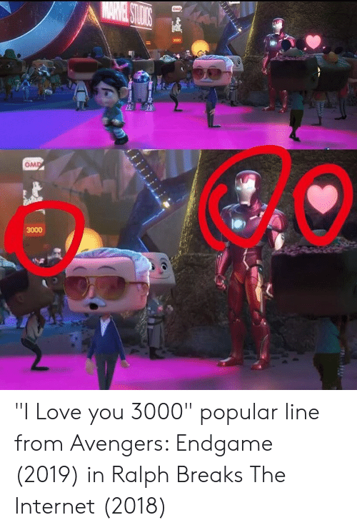 "Internet, Love, and I Love You: MARNA STOS  OMD  3000  OMD  3000 ""I Love you 3000"" popular line from Avengers: Endgame (2019) in Ralph Breaks The Internet (2018)"
