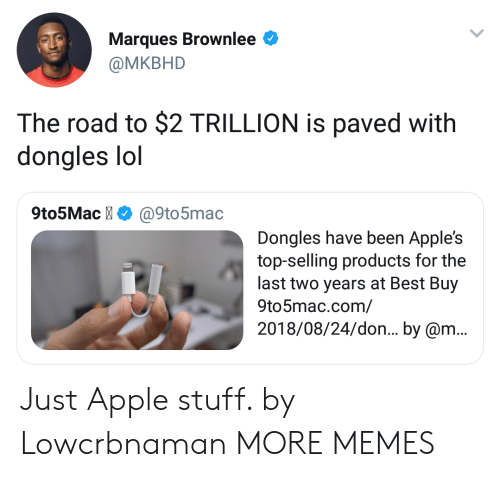 Best Buy: Marques Brownlee  @MKBHD  The road to $2 TRILLION is paved with  dongles lol  9to5Mac@9to5mac  Dongles have been Apple's  top-selling products for the  last two years at Best Buy  9to5mac.com/  2018/08/24/don... by @m.. Just Apple stuff. by Lowcrbnaman MORE MEMES
