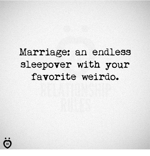 endlessly: Marriage: an endless  sleepover with your  favorite weirdo.