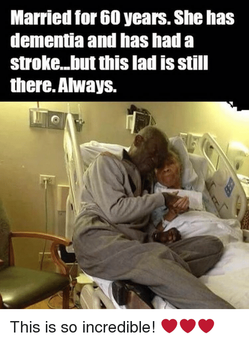 Memes, Dementia, and 🤖: Married for 60 years. She has  dementia and mas nada  stroke but this lad isstill  there. Always. This is so incredible! ❤️❤️❤️