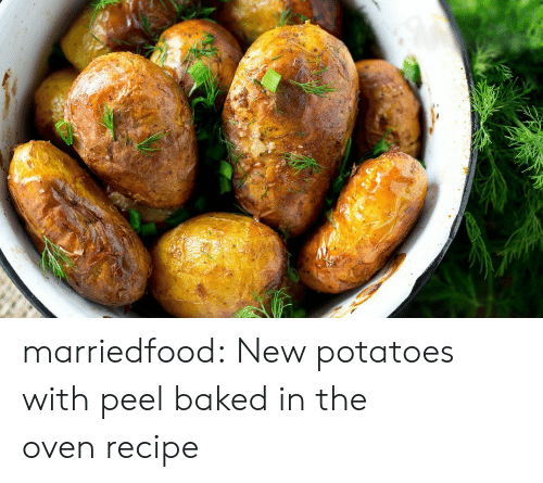 Baked, Tumblr, and Blog: marriedfood: New potatoes with peel baked in the oven recipe