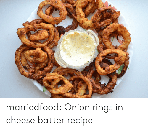 onion rings: marriedfood: Onion rings in cheese batter recipe