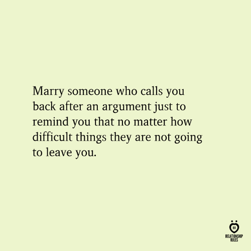 Back, How, and Who: Marry someone who calls you  back after an argument just to  remind you that no matter how  difficult things they are not going  to leave you.  01  RELATIONSHIP  RULES