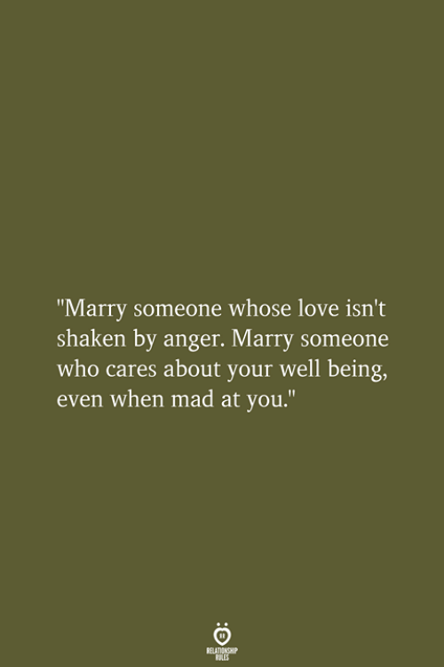 """Well Being: """"Marry someone whose love isn't  shaken by anger. Marry someone  who cares about your well being,  even when mad at you.""""  RELATIONSHIP  LES"""