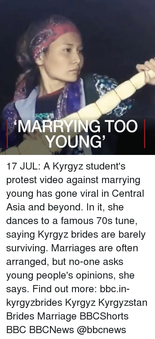 Marriage, Memes, and Protest: MARRYING TOO  YOUNG 17 JUL: A Kyrgyz student's protest video against marrying young has gone viral in Central Asia and beyond. In it, she dances to a famous 70s tune, saying Kyrgyz brides are barely surviving. Marriages are often arranged, but no-one asks young people's opinions, she says. Find out more: bbc.in-kyrgyzbrides Kyrgyz Kyrgyzstan Brides Marriage BBCShorts BBC BBCNews @bbcnews