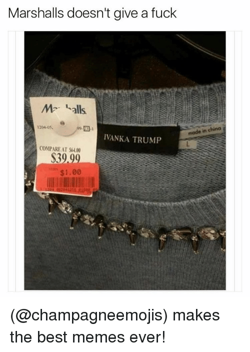 Funny, Meme, and Marshall: Marshalls doesn't give a fuck  M alls.  1204-05.  made in china  IVANKA TRUMP  COMPARE AT $400  S30 00  $1.00 (@champagneemojis) makes the best memes ever!