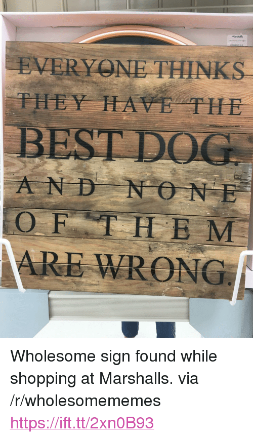 """Shopping, Wholesome, and Via: Marshalls  EVERY NE THINKS  THEY HAVE THE  AND NO NE  OFTHE M  ARE WRONG <p>Wholesome sign found while shopping at Marshalls. via /r/wholesomememes <a href=""""https://ift.tt/2xn0B93"""">https://ift.tt/2xn0B93</a></p>"""