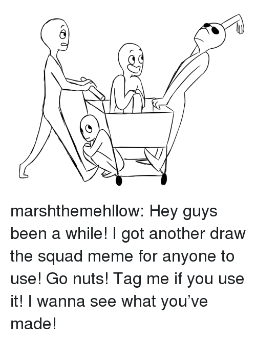 Meme, Squad, and Target: marshthemehllow:  Hey guys been a while! I got another draw the squad meme for anyone to use! Go nuts! Tag me if you use it! I wanna see what you've made!
