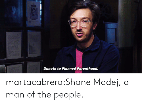 The People: martacabrera:Shane Madej, a man of the people.