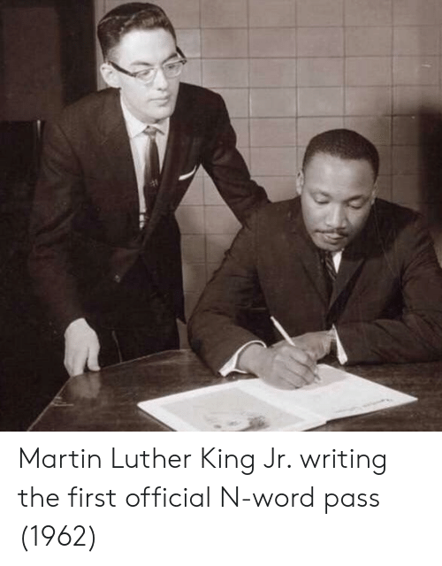 Martin Luther King Jr.: Martin Luther King Jr. writing the first official N-word pass (1962)