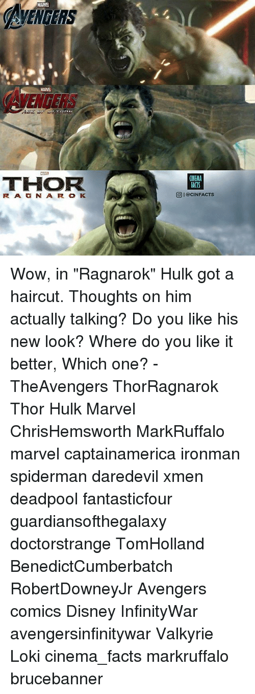 """valkyrie: MARVEL  AMENGERS  AVENCERS  MARVEL  THOR  CINEMA  ACTS  O I@CINFACTS Wow, in """"Ragnarok"""" Hulk got a haircut. Thoughts on him actually talking? Do you like his new look? Where do you like it better, Which one? - TheAvengers ThorRagnarok Thor Hulk Marvel ChrisHemsworth MarkRuffalo marvel captainamerica ironman spiderman daredevil xmen deadpool fantasticfour guardiansofthegalaxy doctorstrange TomHolland BenedictCumberbatch RobertDowneyJr Avengers comics Disney InfinityWar avengersinfinitywar Valkyrie Loki cinema_facts markruffalo brucebanner"""