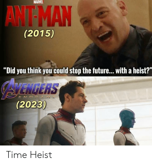"Stop The: MARVEL  AWT MAN  (2015)  ""Did you think you could stop the future...with a heist?  AYENGERS  (2023)  ENDS Time Heist"