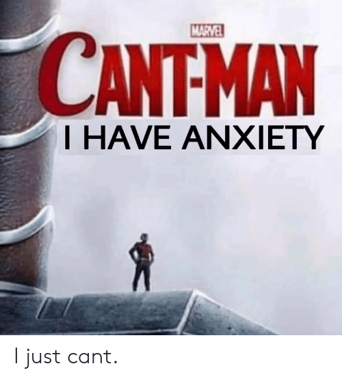 Anxiety, Marvel, and Can: MARVEL  CANTMAN  T HAVE ANXIETY I just cant.
