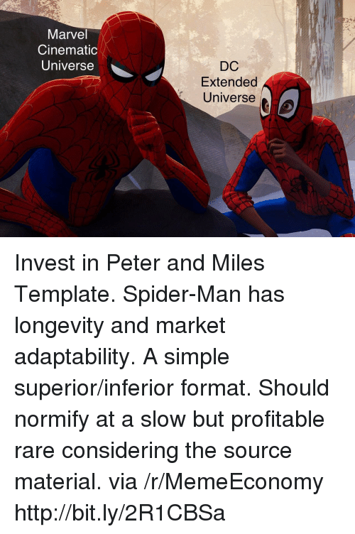 Spider, SpiderMan, and Http: Marvel  Cinematic  Universe  DC  Extended  Universe Invest in Peter and Miles Template. Spider-Man has longevity and market adaptability. A simple superior/inferior format. Should normify at a slow but profitable rare considering the source material. via /r/MemeEconomy http://bit.ly/2R1CBSa