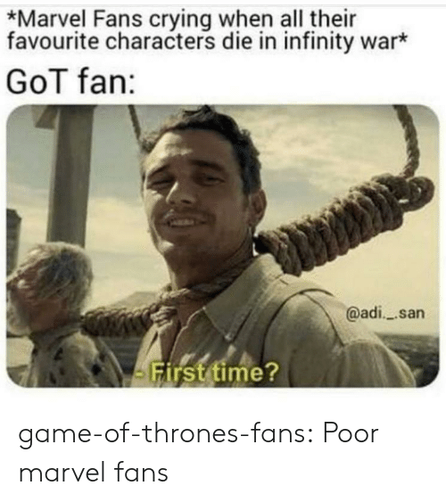 Crying, Game of Thrones, and Tumblr: *Marvel Fans crying when all their  favourite characters die in infinity war*  GoT fan:  @adi_ san  Firsttime? game-of-thrones-fans:  Poor marvel fans
