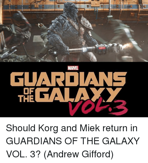 Memes, Guardians of the Galaxy, and Marvel: MARVEL  GUARDANS  THEGALAXY  OF Should Korg and Miek return in GUARDIANS OF THE GALAXY VOL. 3?  (Andrew Gifford)
