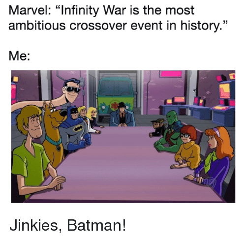"""Batman, History, and Infinity: Marvel: """"Infinity War is the most  ambitious crossover event in history.""""  Me: <p>Jinkies, Batman!</p>"""