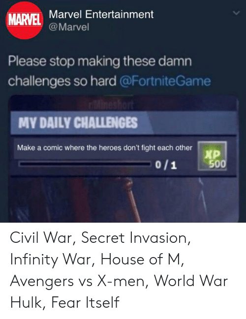 Marvel Comics, X-Men, and Hulk: MARVEL Marvel Entertainment  @Marvel  Please stop making these damn  challenges so hard @FortniteGame  Mineshort  MY DAILY CHALLENGES  Make a comic where the heroes don't fight each other  XP  500  0/1 Civil War, Secret Invasion, Infinity War, House of M, Avengers vs X-men, World War Hulk, Fear Itself