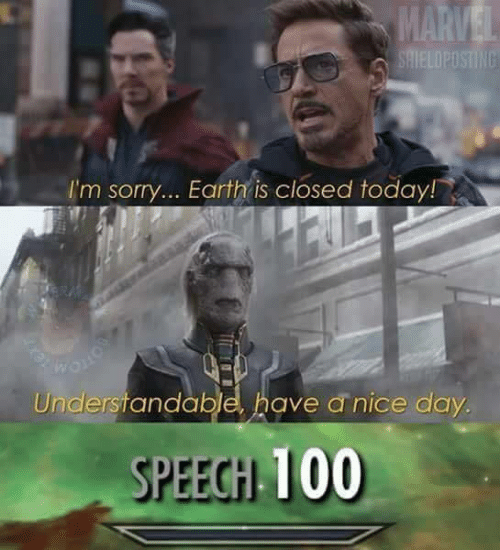 understandable: MARVEL  SAIELOPOSTING  I'm sorry... Earth is closed today!  Understandable, have a nice day.  SPEECH 100