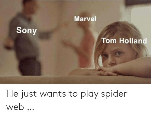Sony, Spider, and Marvel: Marvel  Sony  Tom Holland He just wants to play spider web …