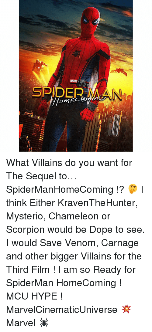 mysterio: MARVEL STUOOS  SPIDER, MA What Villains do you want for The Sequel to… SpiderManHomeComing !? 🤔 I think Either KravenTheHunter, Mysterio, Chameleon or Scorpion would be Dope to see. I would Save Venom, Carnage and other bigger Villains for the Third Film ! I am so Ready for SpiderMan HomeComing ! MCU HYPE ! MarvelCinematicUniverse 💥 Marvel 🕷