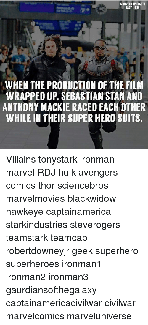 Memes, Stan, and Superhero: MARVELMOVIEFACTS  FACT + 238  WHEN THE PRODUCTION OF THE FILM  WRAPPED UP, SEBASTIAN STAN AND  ANTHONY MACKIE RACED EACH OTHER  WHILE IN THEIR SUPER HERO SUITS Villains tonystark ironman marvel RDJ hulk avengers comics thor sciencebros marvelmovies blackwidow hawkeye captainamerica starkindustries steverogers teamstark teamcap robertdowneyjr geek superhero superheroes ironman1 ironman2 ironman3 gaurdiansofthegalaxy captainamericacivilwar civilwar marvelcomics marveluniverse