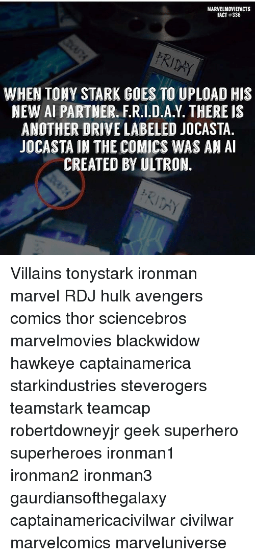 hulking: MARVELMOVIEFACTS  FACT #336  WHEN TONY STARK GOES TO UPLOAD HIS  NEW AI PARTNER, F.R.I.D.A.Y. THERE IS  ANOTHER DRIVE LABELED JOCASTA.  JOCASTA IN THE COMICS WAS AN A  CREATED BY ULTRON. Villains tonystark ironman marvel RDJ hulk avengers comics thor sciencebros marvelmovies blackwidow hawkeye captainamerica starkindustries steverogers teamstark teamcap robertdowneyjr geek superhero superheroes ironman1 ironman2 ironman3 gaurdiansofthegalaxy captainamericacivilwar civilwar marvelcomics marveluniverse