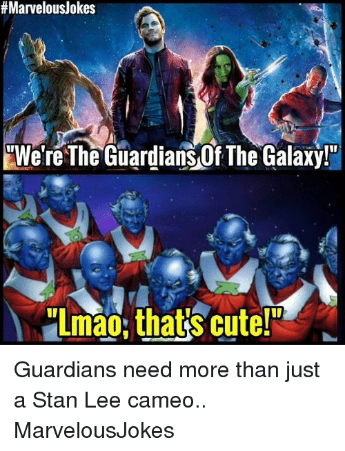 """Cute, Lmao, and Memes:  # Marvelous/okes  """"We're The Guardians Of The Galaxy!""""  Lmao,that's cute Guardians need more than just a Stan Lee cameo.. MarvelousJokes"""